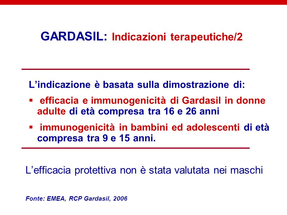 GARDASIL: Indicazioni terapeutiche/2 Lindicazione è basata sulla dimostrazione di: efficacia e immunogenicità di Gardasil in donne adulte di età compr