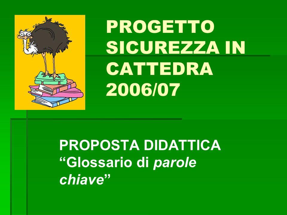 PROPOSTA DIDATTICA Glossario di parole chiave PROGETTO SICUREZZA IN CATTEDRA 2006/07