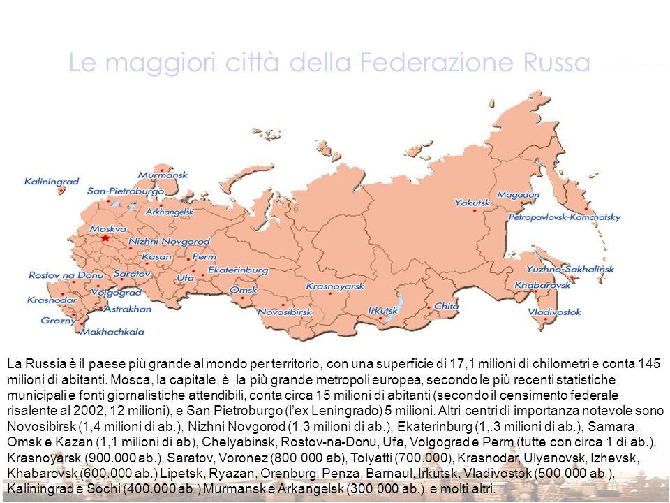 Le maggiori città della Federazione Russa La Russia è il paese più grande al mondo per territorio, con una superficie di 17,1 milioni di chilometri e