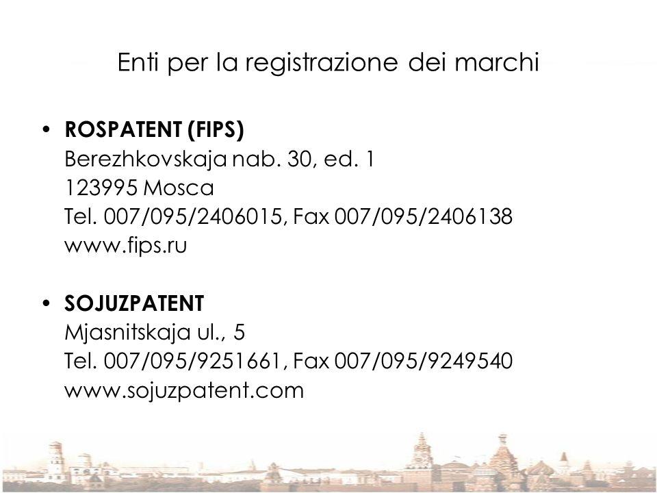 Enti per la registrazione dei marchi ROSPATENT (FIPS) Berezhkovskaja nab. 30, ed. 1 123995 Mosca Tel. 007/095/2406015, Fax 007/095/2406138 www.fips.ru