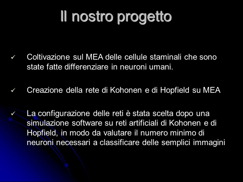Il nostro progetto Coltivazione sul MEA delle cellule staminali che sono state fatte differenziare in neuroni umani. Creazione della rete di Kohonen e