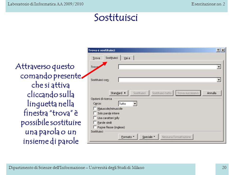 Laboratorio di Informatica AA 2009/2010Esercitazione no. 2 Dipartimento di Scienze dellInformazione – Università degli Studi di Milano20 Sostituisci A
