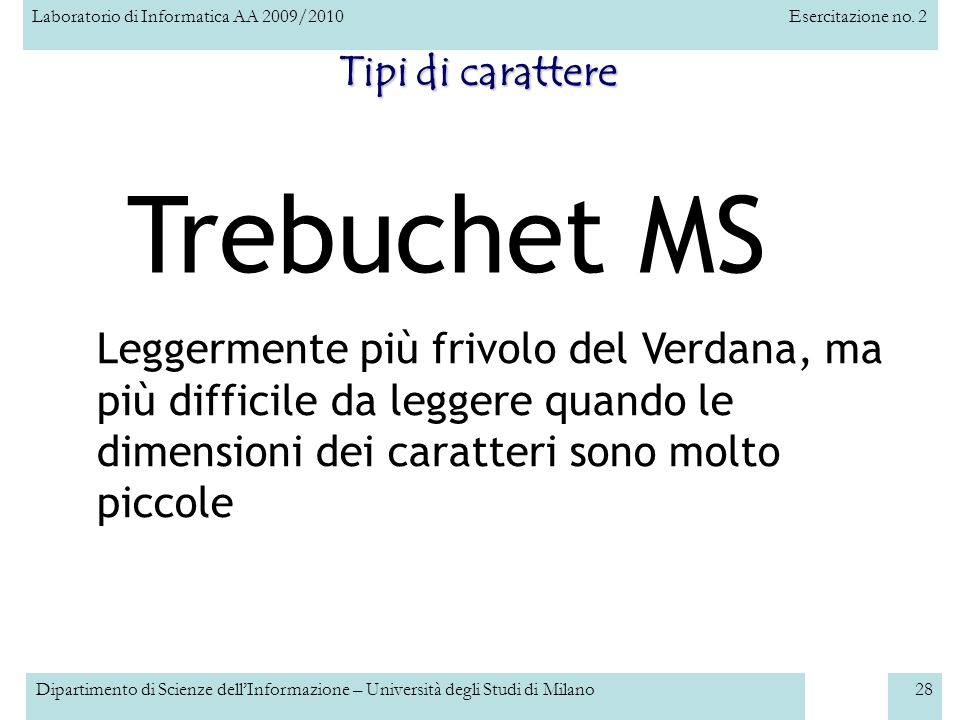 Laboratorio di Informatica AA 2009/2010Esercitazione no. 2 Dipartimento di Scienze dellInformazione – Università degli Studi di Milano28 Tipi di carat