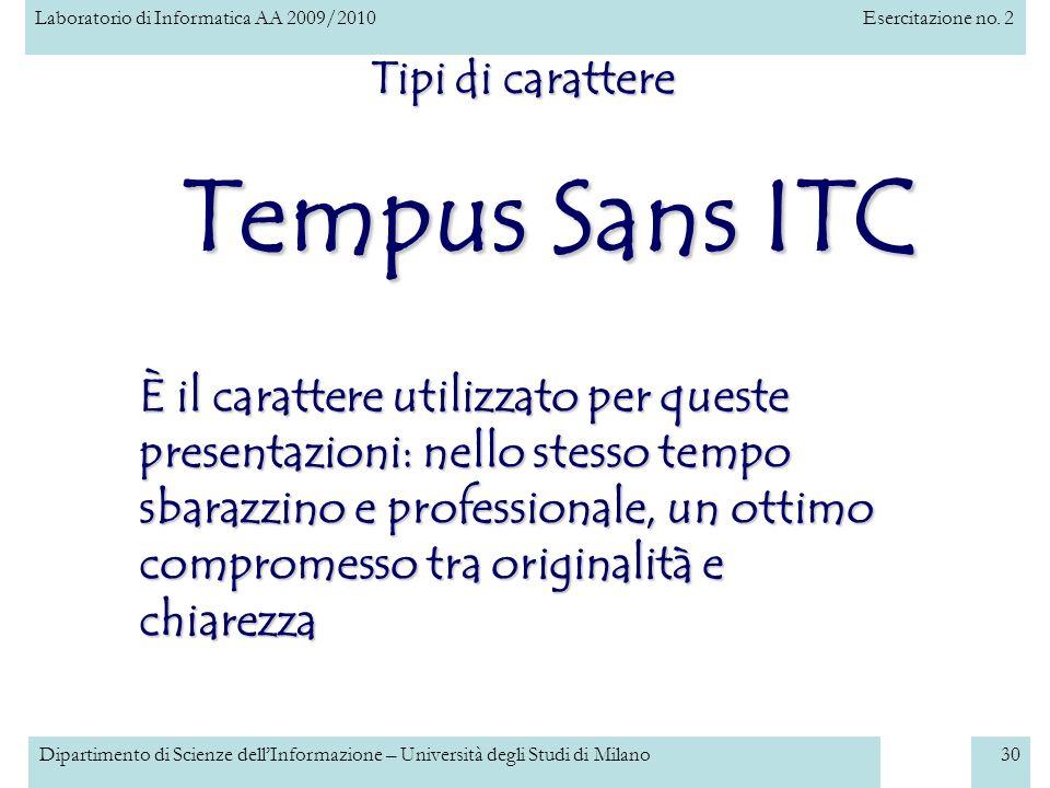 Laboratorio di Informatica AA 2009/2010Esercitazione no. 2 Dipartimento di Scienze dellInformazione – Università degli Studi di Milano30 Tipi di carat