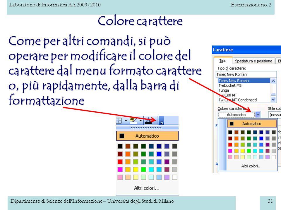 Laboratorio di Informatica AA 2009/2010Esercitazione no. 2 Dipartimento di Scienze dellInformazione – Università degli Studi di Milano31 Colore caratt