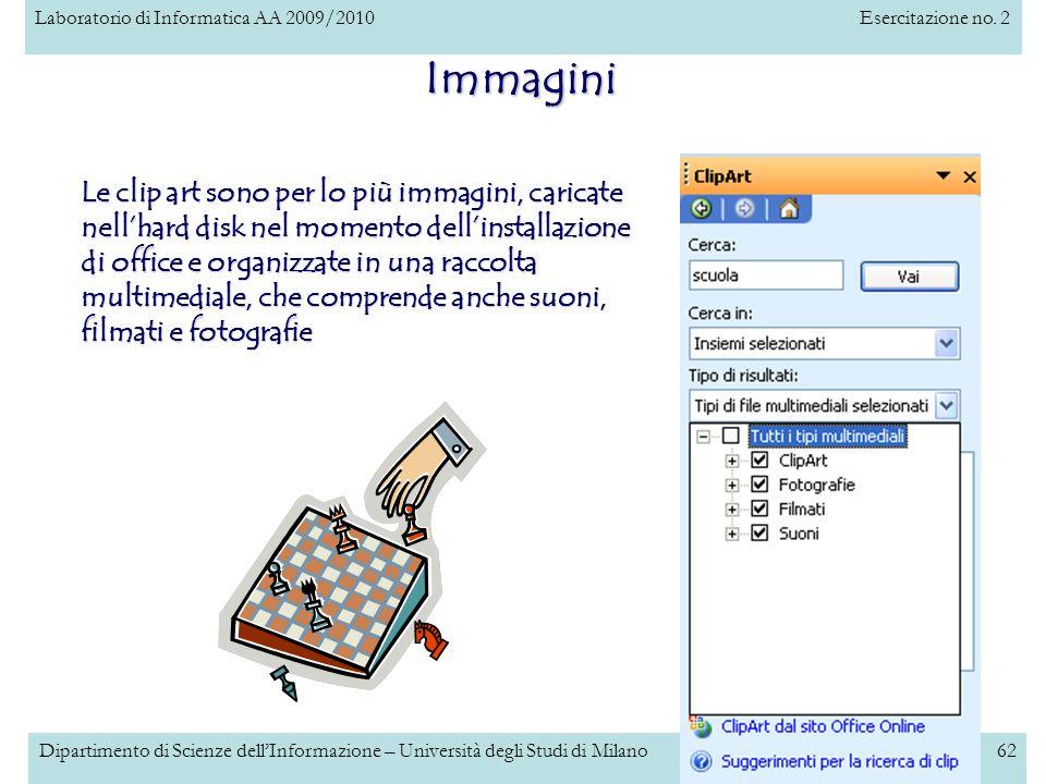 Laboratorio di Informatica AA 2009/2010Esercitazione no. 2 Dipartimento di Scienze dellInformazione – Università degli Studi di Milano62 Immagini Le c