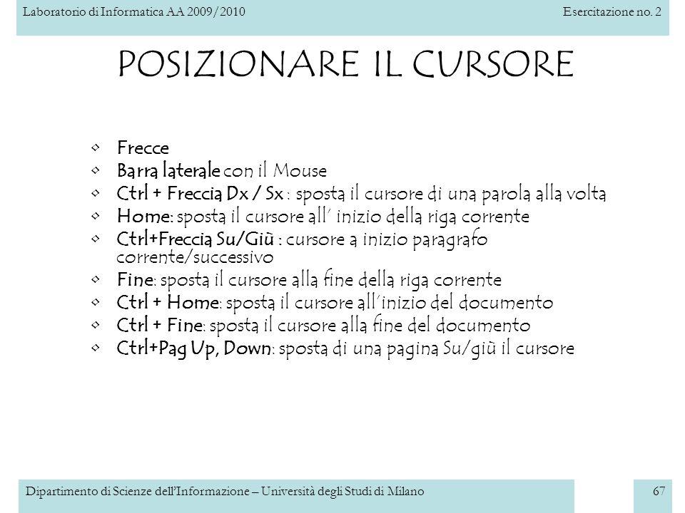 Laboratorio di Informatica AA 2009/2010Esercitazione no. 2 Dipartimento di Scienze dellInformazione – Università degli Studi di Milano67 POSIZIONARE I