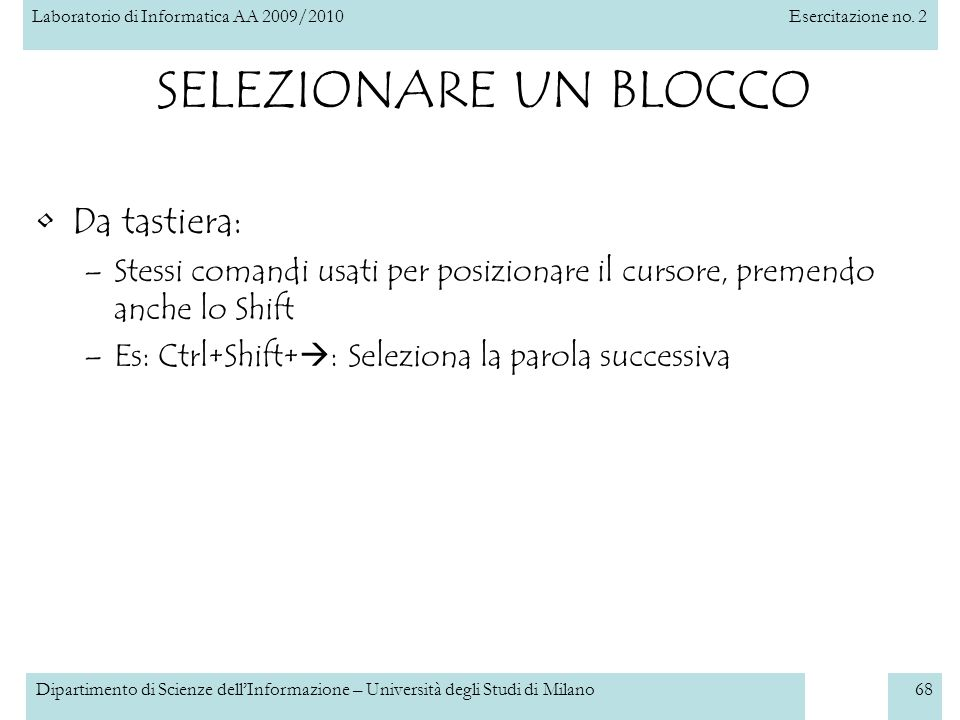 Laboratorio di Informatica AA 2009/2010Esercitazione no. 2 Dipartimento di Scienze dellInformazione – Università degli Studi di Milano68 SELEZIONARE U