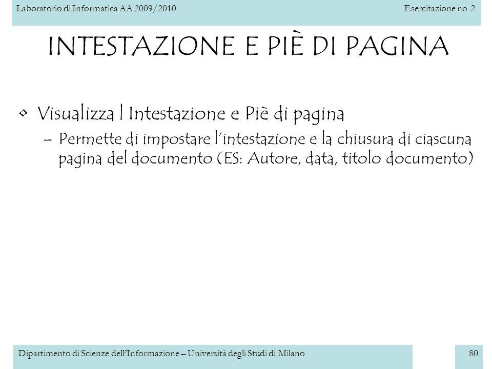 Laboratorio di Informatica AA 2009/2010Esercitazione no. 2 Dipartimento di Scienze dellInformazione – Università degli Studi di Milano80 INTESTAZIONE