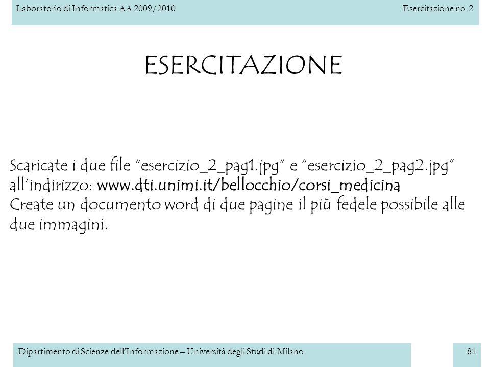 Laboratorio di Informatica AA 2009/2010Esercitazione no. 2 Dipartimento di Scienze dellInformazione – Università degli Studi di Milano81 ESERCITAZIONE