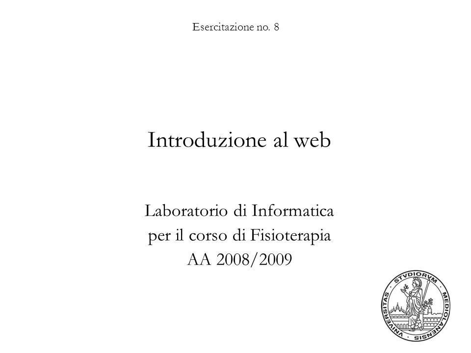 Laboratorio di Informatica per il corso di Fisioterapia AA 2008/2009 Dipartimento di Scienze dellInformazione – Università degli Studi di Milano12 Portali Portale: una porta di ingresso al web, propone agli utenti una selezione di –informazioni: es.