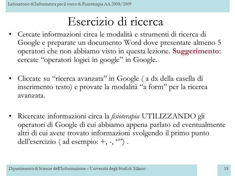 Laboratorio di Informatica per il corso di Fisioterapia AA 2008/2009 Dipartimento di Scienze dellInformazione – Università degli Studi di Milano18 Cer