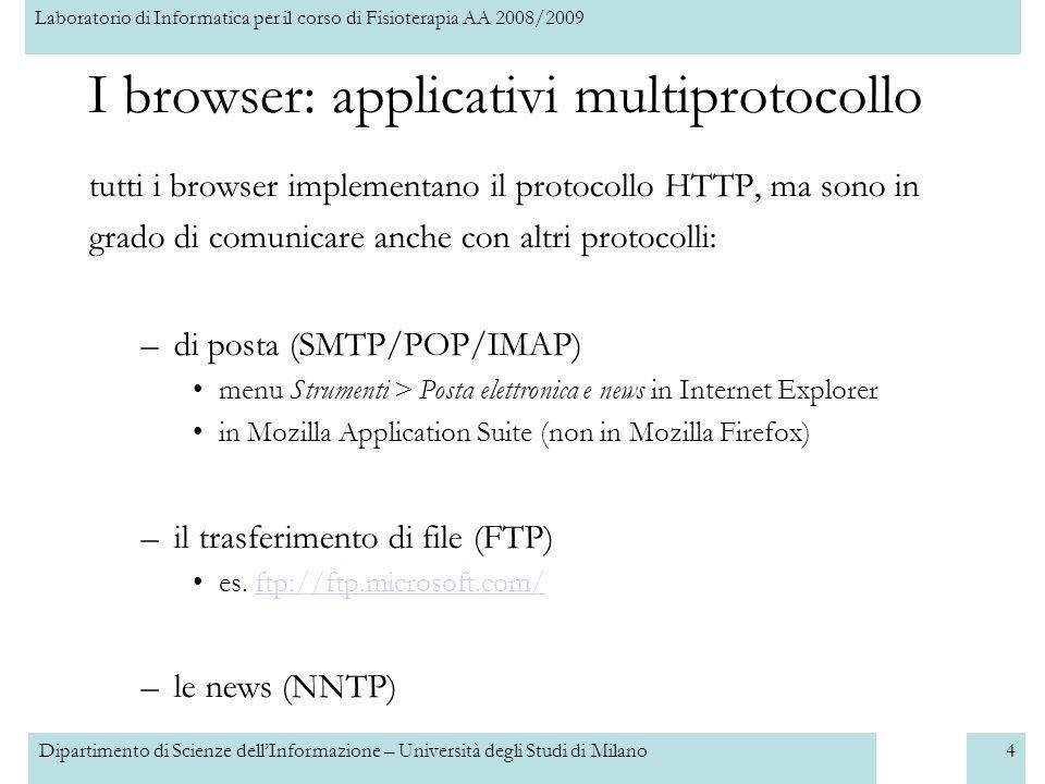 Laboratorio di Informatica per il corso di Fisioterapia AA 2008/2009 Dipartimento di Scienze dellInformazione – Università degli Studi di Milano5 I browser Internet Explorer Firefoxhttp://www.mozillaitalia.it/firefox/http://www.mozillaitalia.it/firefox/ Safari http://www.apple.com/it/safari/http://www.apple.com/it/safari/ Operahttp://www.opera.com/http://www.opera.com/ Chromehttp://www.google.com/chrome/http://www.google.com/chrome/