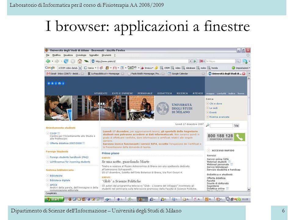 Laboratorio di Informatica per il corso di Fisioterapia AA 2008/2009 Dipartimento di Scienze dellInformazione – Università degli Studi di Milano6 I browser: applicazioni a finestre