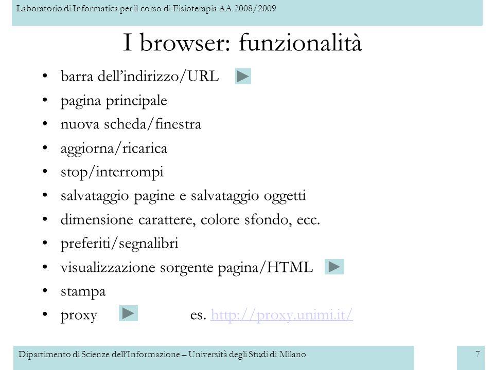 Laboratorio di Informatica per il corso di Fisioterapia AA 2008/2009 Dipartimento di Scienze dellInformazione – Università degli Studi di Milano8 I browser: sicurezza blocco pop-up codifica crittografica SSL es.