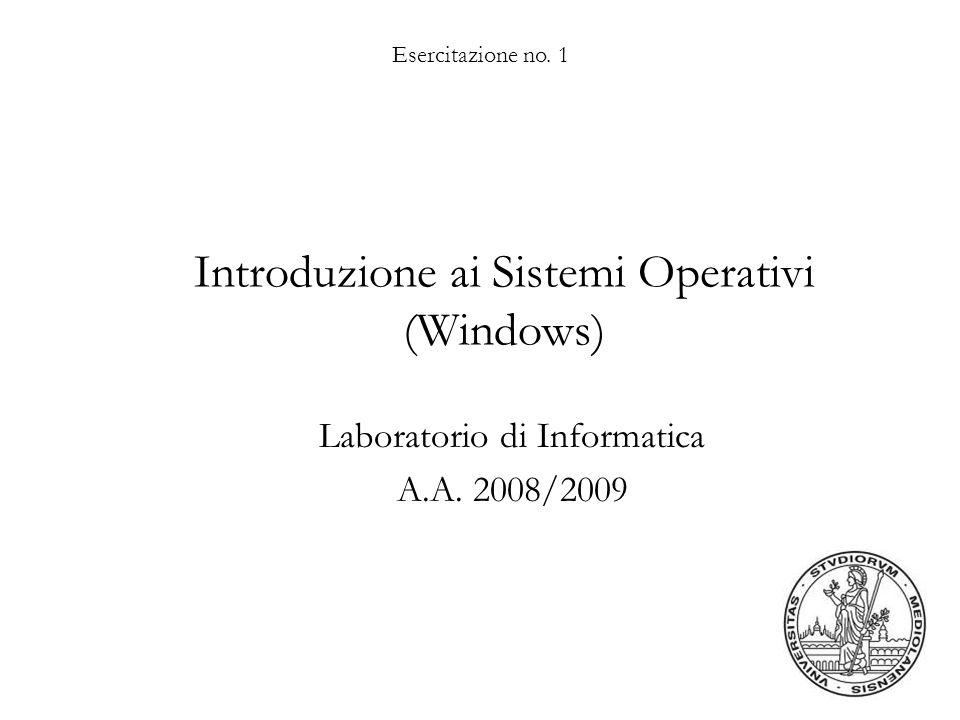 Esercitazione no. 1 Introduzione ai Sistemi Operativi (Windows) Laboratorio di Informatica A.A. 2008/2009