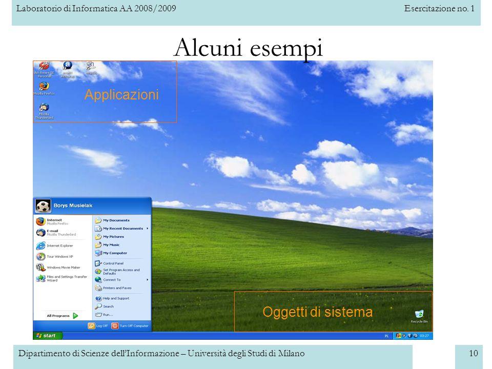 Laboratorio di Informatica AA 2008/2009Esercitazione no. 1 Dipartimento di Scienze dellInformazione – Università degli Studi di Milano10 Alcuni esempi