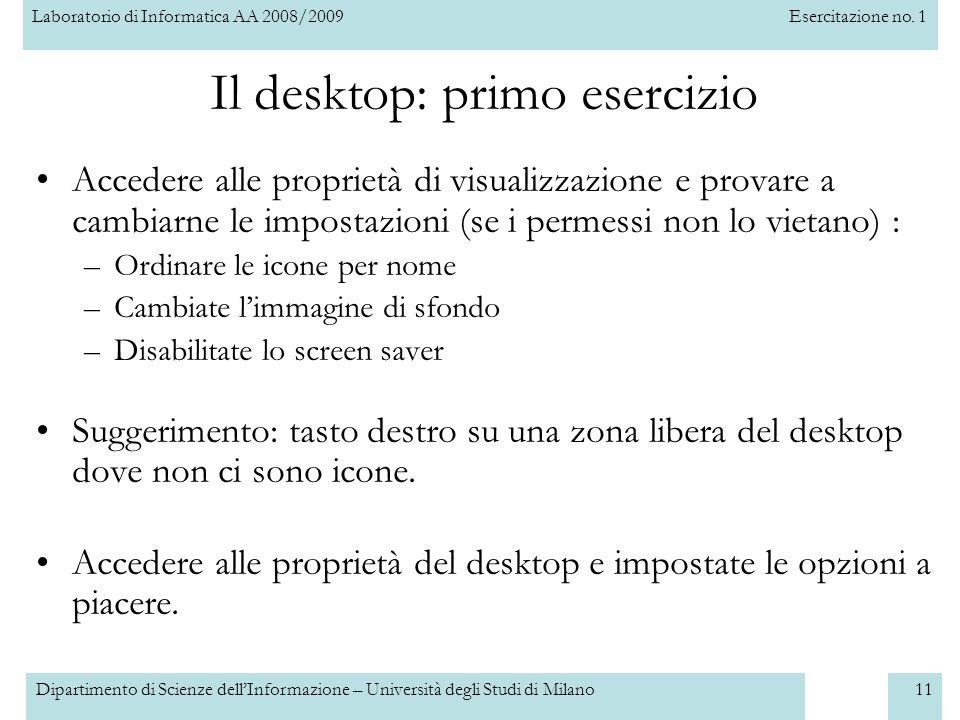 Laboratorio di Informatica AA 2008/2009Esercitazione no. 1 Dipartimento di Scienze dellInformazione – Università degli Studi di Milano11 Il desktop: p