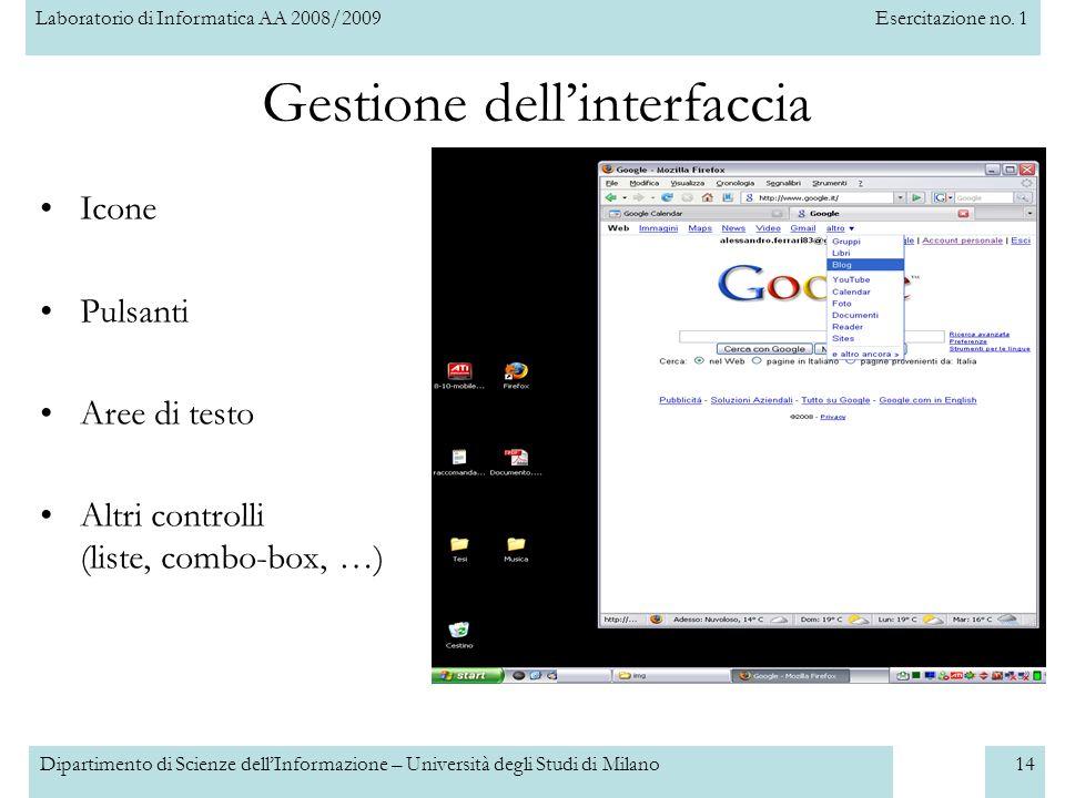 Laboratorio di Informatica AA 2008/2009Esercitazione no. 1 Dipartimento di Scienze dellInformazione – Università degli Studi di Milano14 Gestione dell