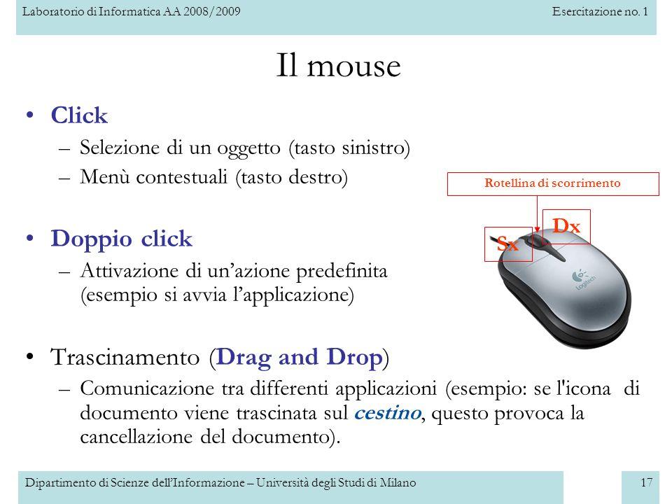Laboratorio di Informatica AA 2008/2009Esercitazione no. 1 Dipartimento di Scienze dellInformazione – Università degli Studi di Milano17 Il mouse Clic
