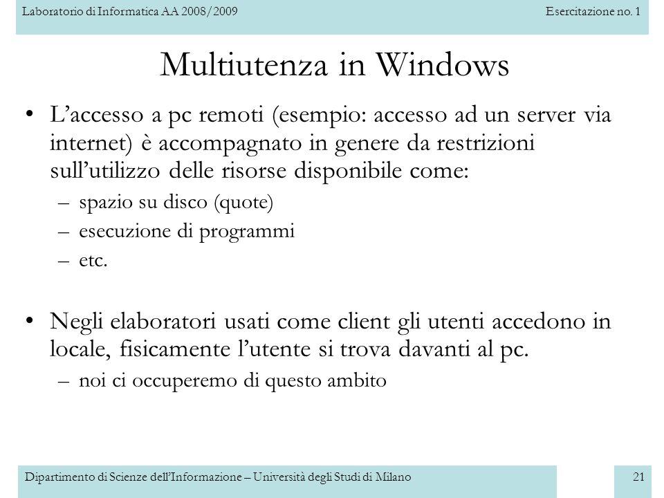 Laboratorio di Informatica AA 2008/2009Esercitazione no. 1 Dipartimento di Scienze dellInformazione – Università degli Studi di Milano21 Multiutenza i