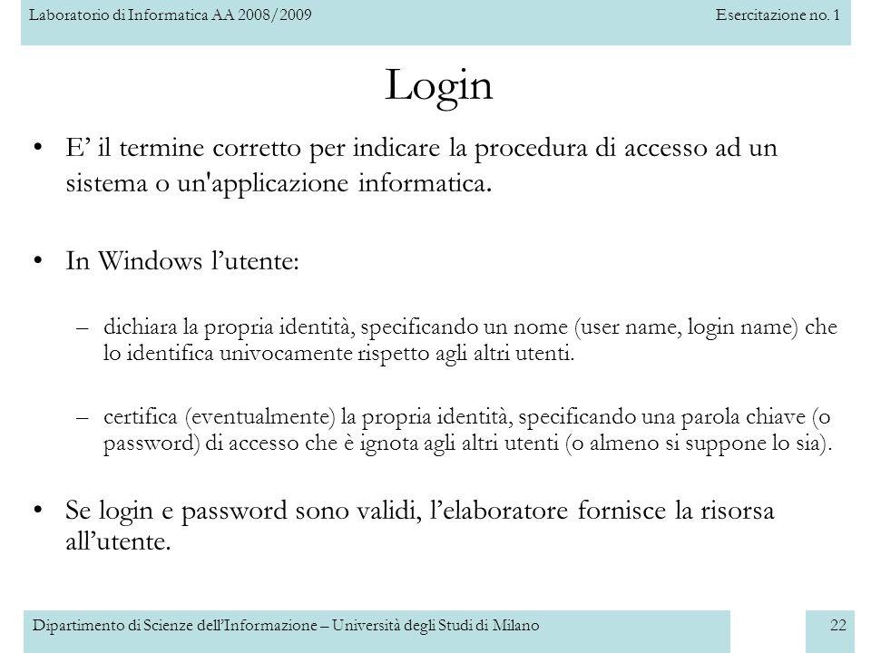Laboratorio di Informatica AA 2008/2009Esercitazione no. 1 Dipartimento di Scienze dellInformazione – Università degli Studi di Milano22 Login E il te