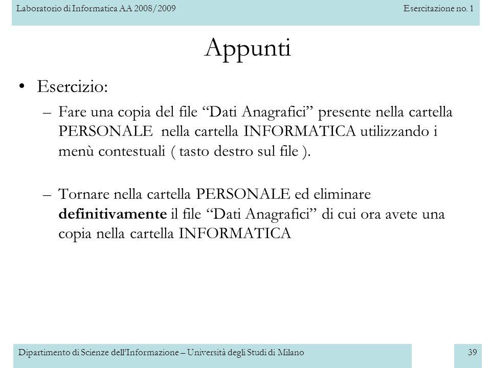 Laboratorio di Informatica AA 2008/2009Esercitazione no. 1 Dipartimento di Scienze dellInformazione – Università degli Studi di Milano39 Appunti Eserc