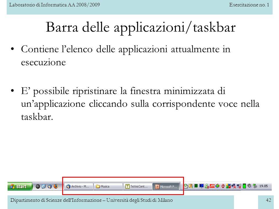 Laboratorio di Informatica AA 2008/2009Esercitazione no. 1 Dipartimento di Scienze dellInformazione – Università degli Studi di Milano42 Barra delle a