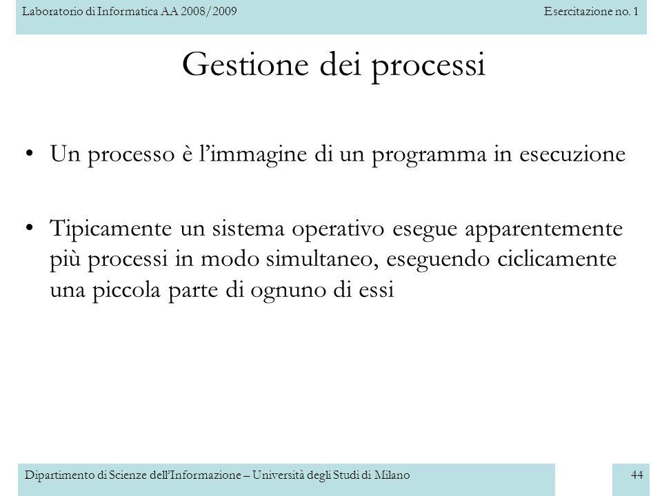 Laboratorio di Informatica AA 2008/2009Esercitazione no. 1 Dipartimento di Scienze dellInformazione – Università degli Studi di Milano44 Gestione dei