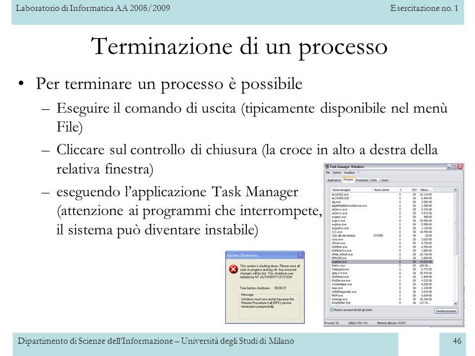 Laboratorio di Informatica AA 2008/2009Esercitazione no. 1 Dipartimento di Scienze dellInformazione – Università degli Studi di Milano46 Terminazione