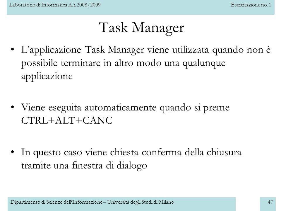 Laboratorio di Informatica AA 2008/2009Esercitazione no. 1 Dipartimento di Scienze dellInformazione – Università degli Studi di Milano47 Task Manager