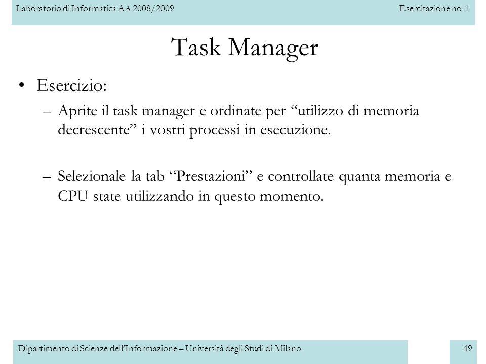 Laboratorio di Informatica AA 2008/2009Esercitazione no. 1 Dipartimento di Scienze dellInformazione – Università degli Studi di Milano49 Task Manager