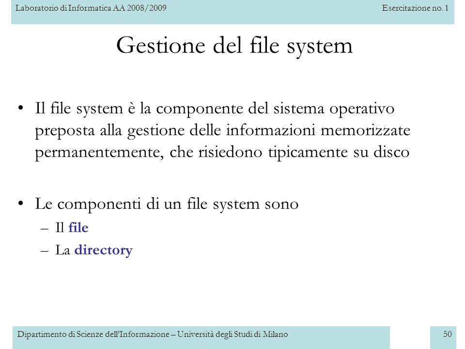 Laboratorio di Informatica AA 2008/2009Esercitazione no. 1 Dipartimento di Scienze dellInformazione – Università degli Studi di Milano50 Gestione del