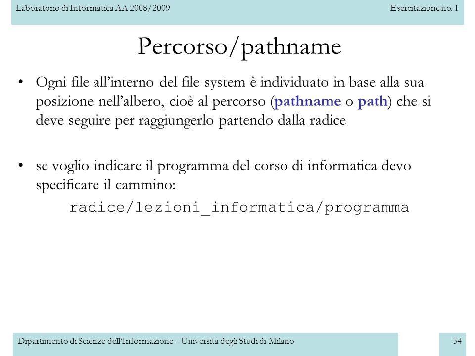 Laboratorio di Informatica AA 2008/2009Esercitazione no. 1 Dipartimento di Scienze dellInformazione – Università degli Studi di Milano54 Percorso/path