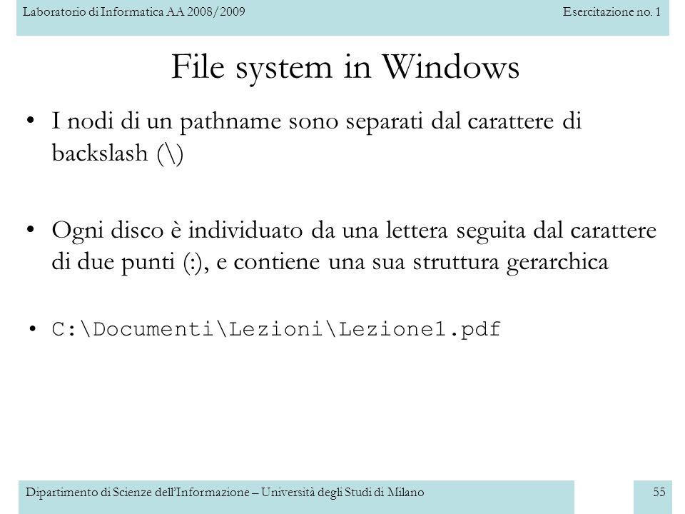 Laboratorio di Informatica AA 2008/2009Esercitazione no. 1 Dipartimento di Scienze dellInformazione – Università degli Studi di Milano55 File system i