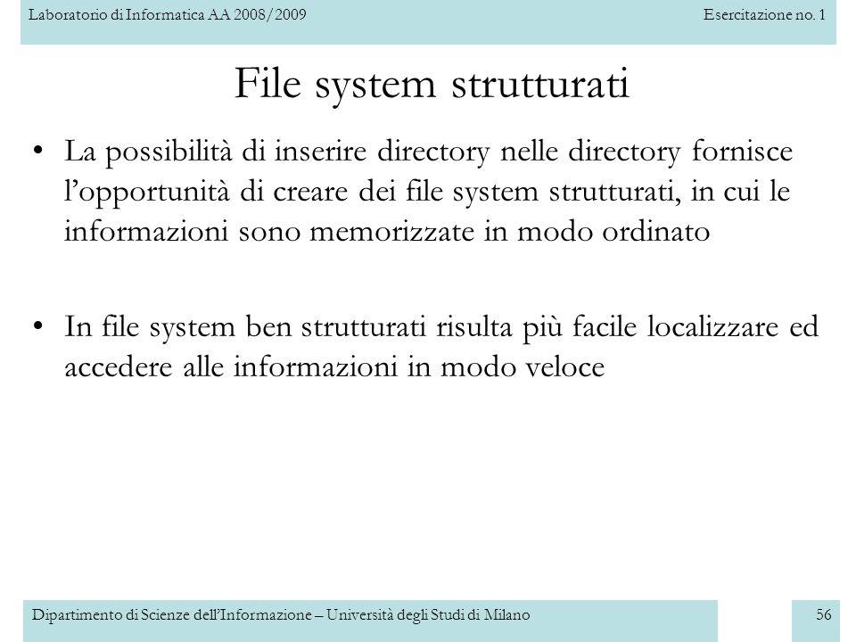 Laboratorio di Informatica AA 2008/2009Esercitazione no. 1 Dipartimento di Scienze dellInformazione – Università degli Studi di Milano56 File system s