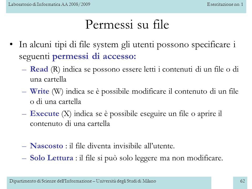Laboratorio di Informatica AA 2008/2009Esercitazione no. 1 Dipartimento di Scienze dellInformazione – Università degli Studi di Milano62 Permessi su f