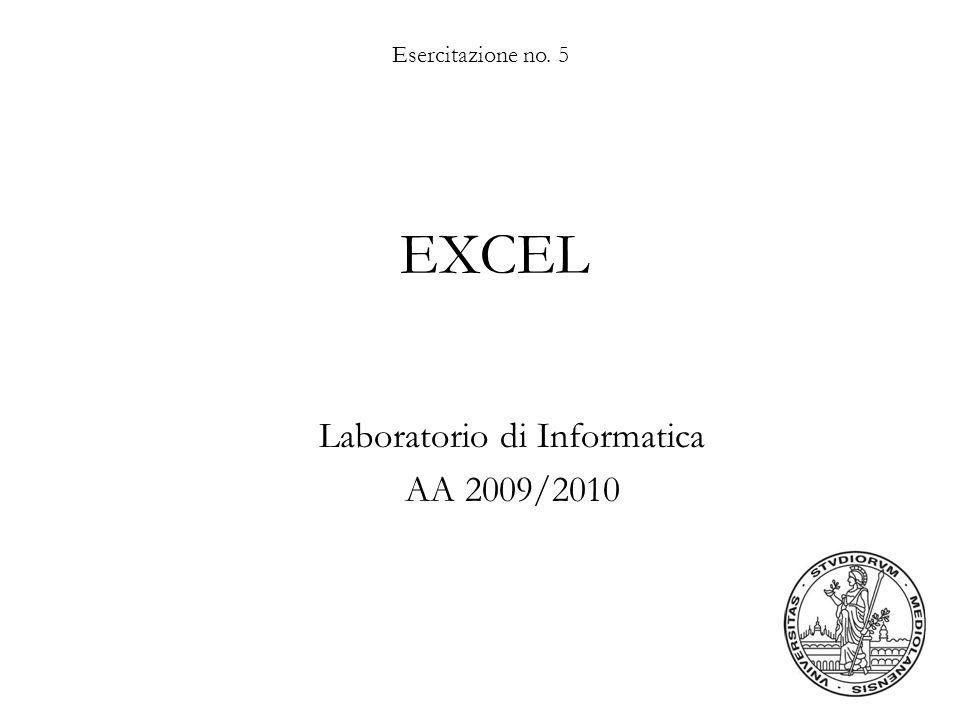 Esercitazione no. 5 EXCEL Laboratorio di Informatica AA 2009/2010