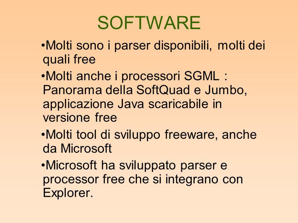 SOFTWARE Molti sono i parser disponibili, molti dei quali free Molti anche i processori SGML : Panorama della SoftQuad e Jumbo, applicazione Java scaricabile in versione free Molti tool di sviluppo freeware, anche da Microsoft Microsoft ha sviluppato parser e processor free che si integrano con Explorer.