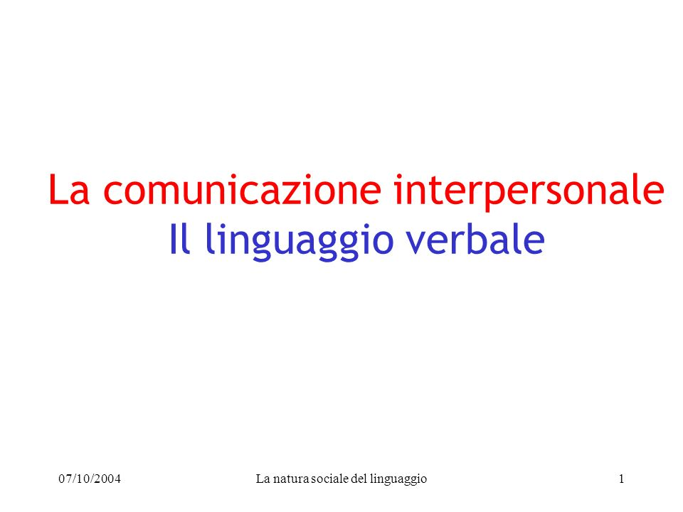 07/10/2004La natura sociale del linguaggio1 La comunicazione interpersonale Il linguaggio verbale