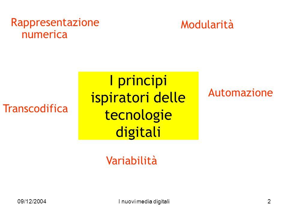 09/12/2004I nuovi media digitali2 I principi ispiratori delle tecnologie digitali Rappresentazione numerica Modularità Automazione Variabilità Transcodifica