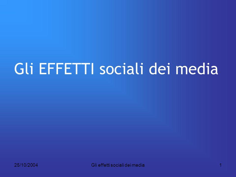 25/10/2004Gli effetti sociali dei media1 Gli EFFETTI sociali dei media