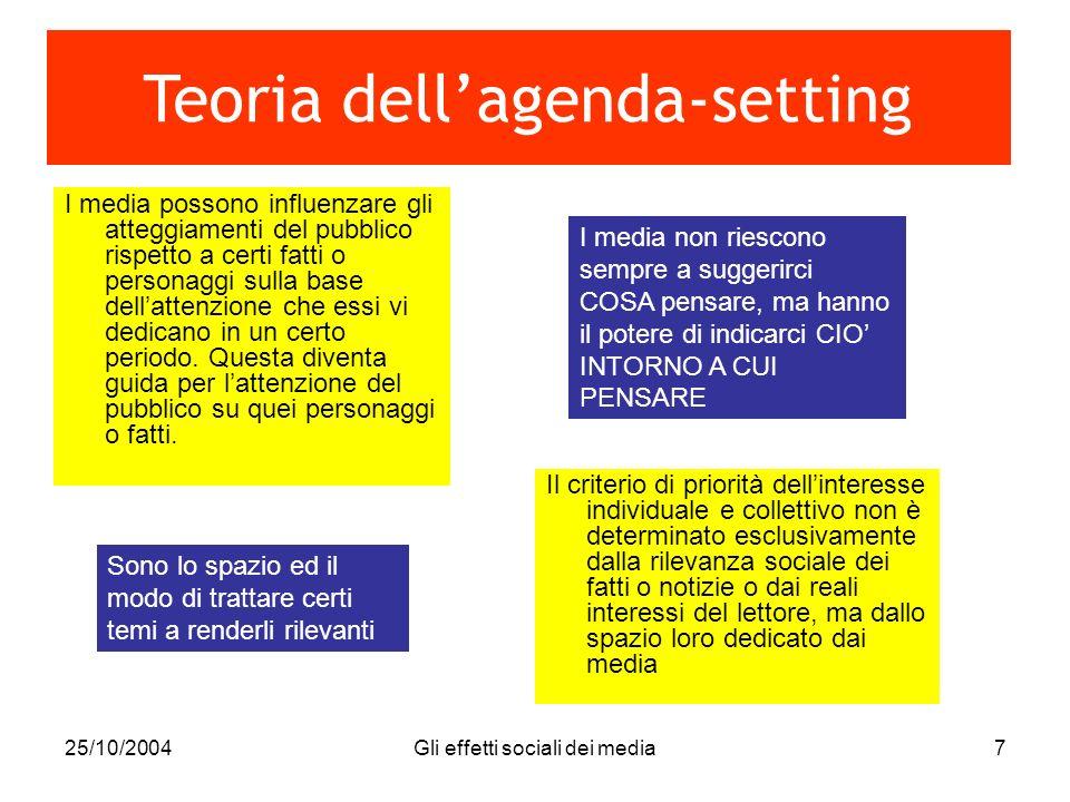 25/10/2004Gli effetti sociali dei media7 I media possono influenzare gli atteggiamenti del pubblico rispetto a certi fatti o personaggi sulla base del