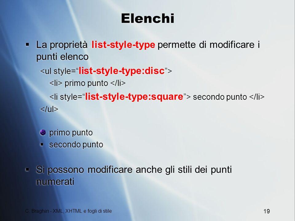 C. Braghin - XML, XHTML e fogli di stile 19 Elenchi La proprietà list-style-type permette di modificare i punti elenco primo punto secondo punto primo