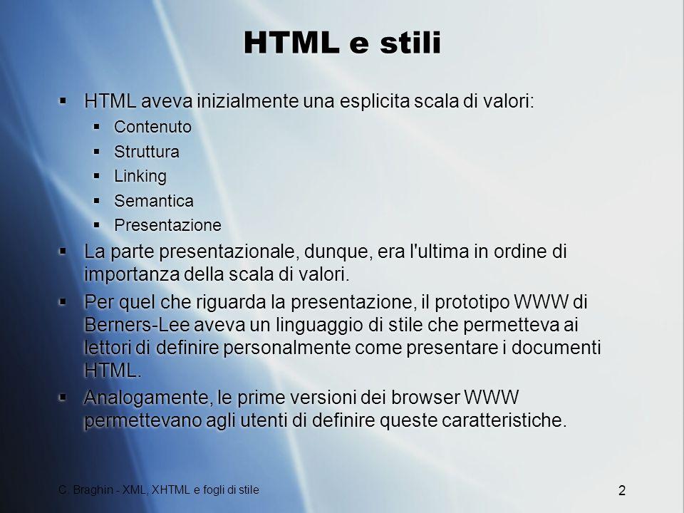 C. Braghin - XML, XHTML e fogli di stile 2 HTML e stili HTML aveva inizialmente una esplicita scala di valori: Contenuto Struttura Linking Semantica P
