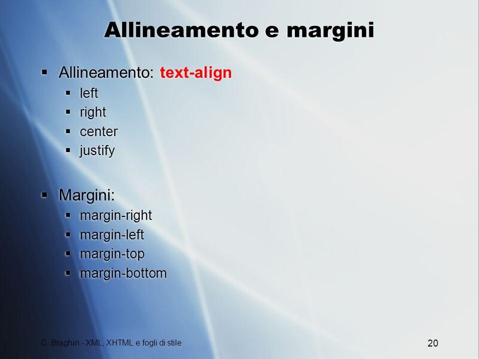 C. Braghin - XML, XHTML e fogli di stile 20 Allineamento e margini Allineamento: text-align left right center justify Margini: margin-right margin-lef