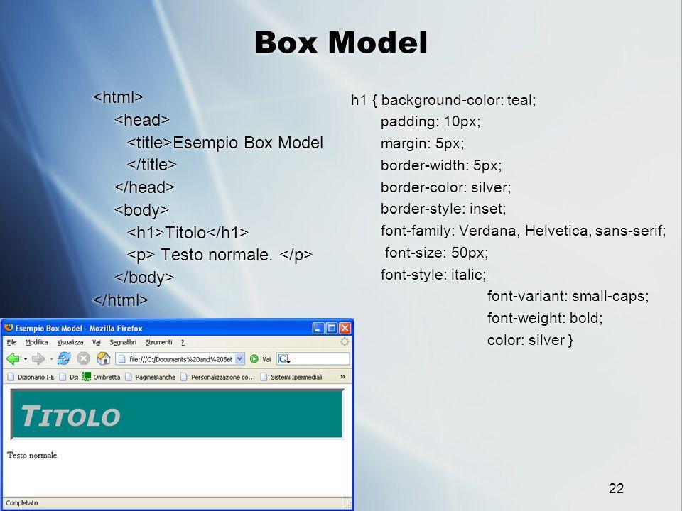 C. Braghin - XML, XHTML e fogli di stile 22 Box Model Esempio Box Model Titolo Testo normale. Esempio Box Model Titolo Testo normale. h1 { background-