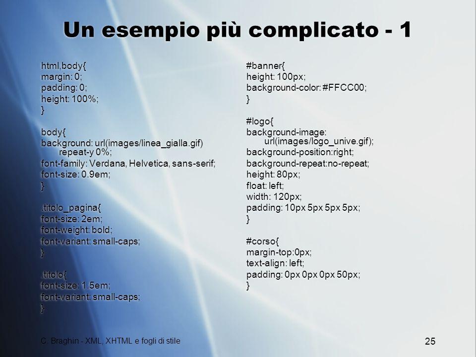 C. Braghin - XML, XHTML e fogli di stile 25 Un esempio più complicato - 1 html,body{ margin: 0; padding: 0; height: 100%; } body{ background: url(imag