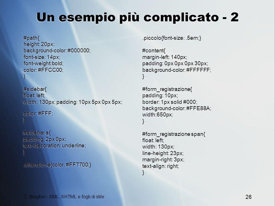 C. Braghin - XML, XHTML e fogli di stile 26 Un esempio più complicato - 2 #path{ height: 20px; background-color: #000000; font-size: 14px; font-weight