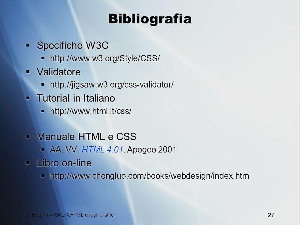 C. Braghin - XML, XHTML e fogli di stile 27 Bibliografia Specifiche W3C http://www.w3.org/Style/CSS/ Validatore http://jigsaw.w3.org/css-validator/ Tu
